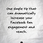 One simple tip that can dramatically increase your Facebook fan engagement and reach